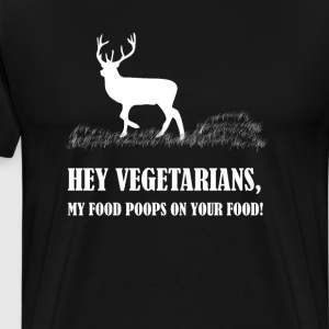 Vergetarians My Food Poops On Your Food Deer T-Shirts - Men's Premium T-Shirt