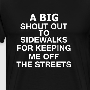 Shout Out To Sidewalks For Keeping Me Off The Stre T-Shirts - Men's Premium T-Shirt