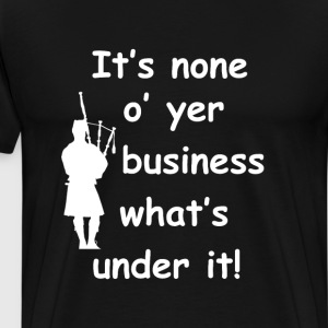 Its None O Yer Business Whats Under It! St Pattys  T-Shirts - Men's Premium T-Shirt