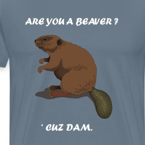 Are You A Beaver? 'Cuz Dam The Busy Beaver  T-Shirts - Men's Premium T-Shirt