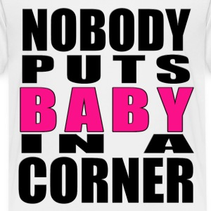 Nobody Puts Baby In A Corner Baby & Toddler Shirts - Toddler Premium T-Shirt