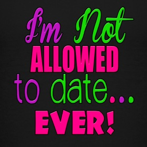 I'm Not Allowed To Date...Ever Baby & Toddler Shirts - Toddler Premium T-Shirt