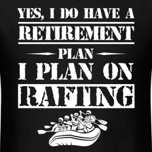 Retirement Plan Rafting - Men's T-Shirt