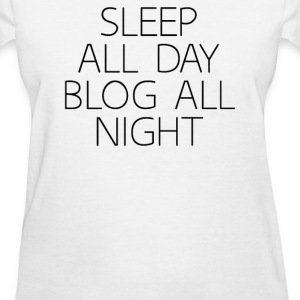 SLEEP ALL DAY BLOG ALL NIGHT - Women's T-Shirt