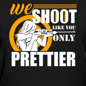 Sports Shooter We Shoot Like You - Women's T-Shirt