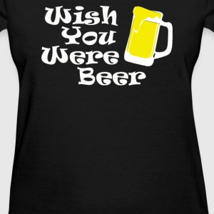 Wish You Were Beer - Women's T-Shirt