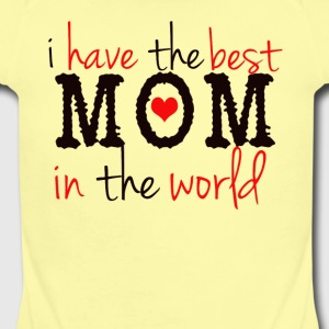 I have the best mom in the world  Baby Bodysuits - Short Sleeve Baby Bodysuit