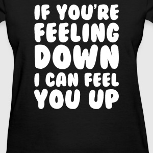 I CAN FEEL YOU UP - Women's T-Shirt