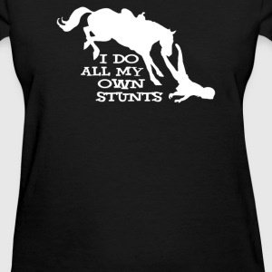 I Do All My Own Stunts HORSE - Women's T-Shirt