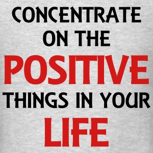 Concentrate on the positive things in your life T-Shirts - Men's T-Shirt