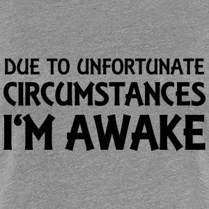 Due to unfortunate circumstances I'm awake T-Shirts - Women's Premium T-Shirt