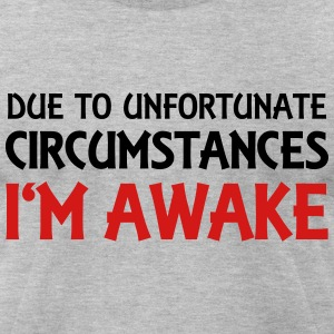 Due to unfortunate circumstances I'm awake T-Shirts - Men's T-Shirt by American Apparel