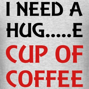 I need a hug...e cup of coffee T-Shirts - Men's T-Shirt