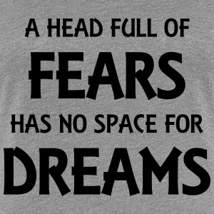 A head full of fears has no space for dreams T-Shirts - Women's Premium T-Shirt