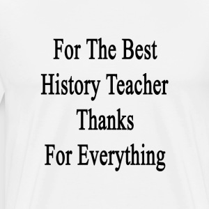 for_the_best_history_teacher_thanks_for_ T-Shirts - Men's Premium T-Shirt