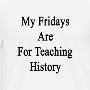 my_fridays_are_for_teaching_history T-Shirts - Men's Premium T-Shirt