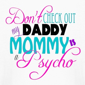 Don't Check Out Daddy, My Mommy is a Psycho Kids' Shirts - Kids' Long Sleeve T-Shirt