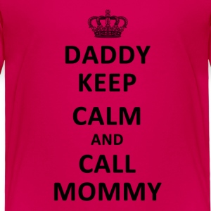 Daddy Keep Calm and Call Mommy Baby & Toddler Shirts - Toddler Premium T-Shirt