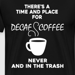 Time And Place For Decaf Coffee - Men's Premium T-Shirt
