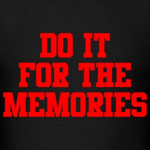 DO IT FOR THE MEMORIES - Men's T-Shirt