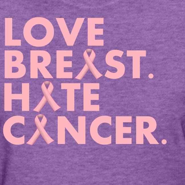 Love Breast. Hate Cancer. (WMNS Tee)
