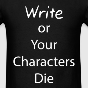 Write or Your Characters Die Black Male T-Shirt - Men's T-Shirt