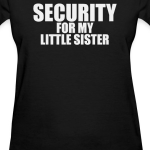 MY LITTLE SISTER FOR SCURITI - Women's T-Shirt