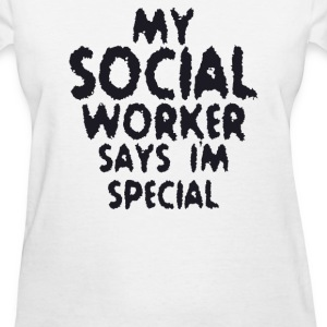 My Social Worker Says Im Special - Women's T-Shirt