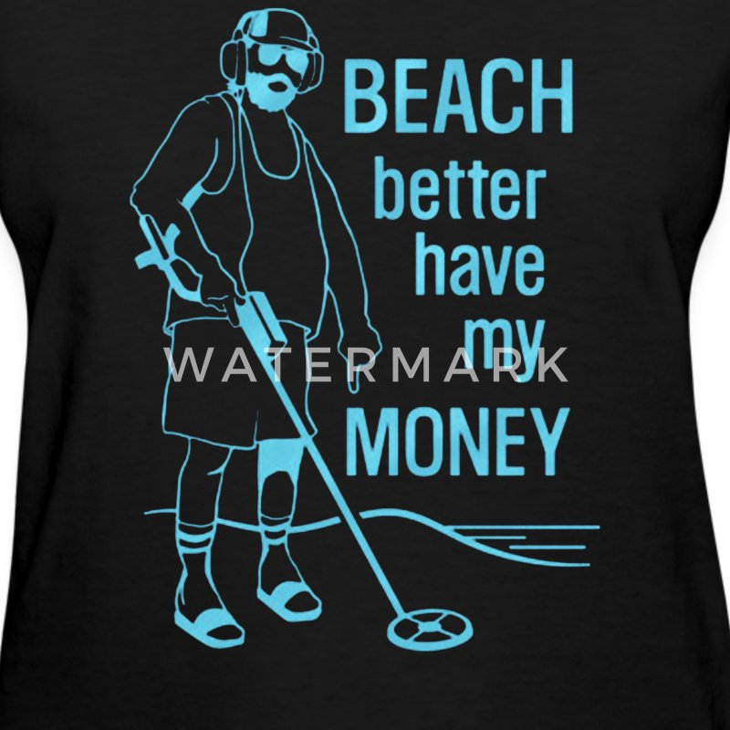 Beach Better Have My Money - Women's T-Shirt