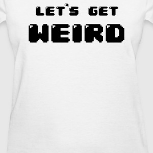 Let's Get Weird - Women's T-Shirt