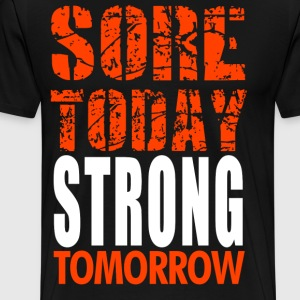 Sore Today Strong Tomorrow - Men's Premium T-Shirt