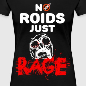 No Roids Just Rage - Women's Premium T-Shirt