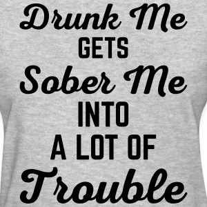 Drunk Me Funny Quote T-Shirts - Women's T-Shirt