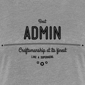Best Admin - craftsmanship at its finest, like a super hero T-Shirts - Women's Premium T-Shirt