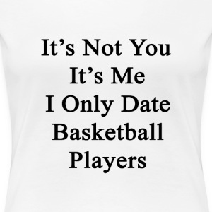 its_not_you_its_me_i_only_date_basketbal T-Shirts - Women's Premium T-Shirt