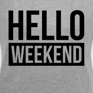 HELLO WEEKEND T-Shirts - Women´s Roll Cuff T-Shirt