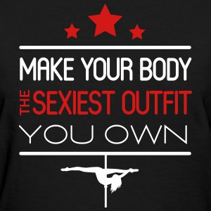 Pole dance: your body is the sexiest outfit T-Shirts - Women's T-Shirt