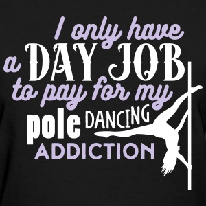 I have a day job to pay for pole dance  T-Shirts - Women's T-Shirt