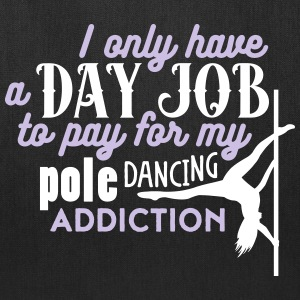I have a day job to pay for pole dance  Bags & backpacks - Tote Bag