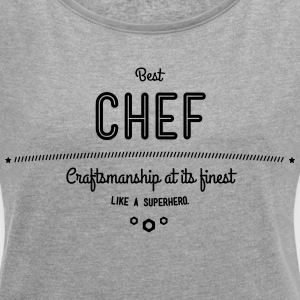 best chef - craftsmanship at its finest T-Shirts - Women's Roll Cuff T-Shirt