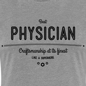 best physician - craftsmanship at its finest T-Shirts - Women's Premium T-Shirt