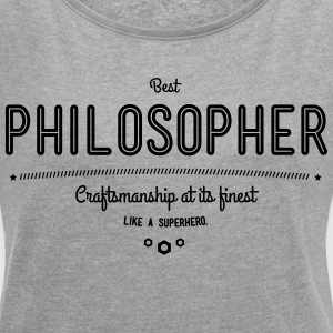 best philosopher - craftsmanship at its finest T-Shirts - Women´s Roll Cuff T-Shirt