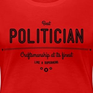 best politician - craftsmanship at its finest T-Shirts - Women's Premium T-Shirt