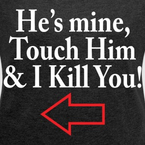 HE'S MINE T-Shirts - Women's Roll Cuff T-Shirt