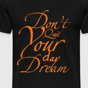 Dont Quit Your Day Dream.png T-Shirts - Men's Premium T-Shirt