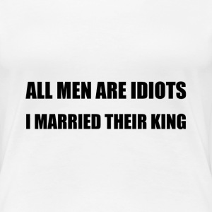 All Men Are Idiots King - Women's Premium T-Shirt