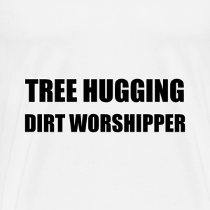 Tree Hugging Dirt Worshipper - Men's Premium T-Shirt