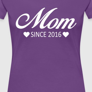 Mom Since 2016 - Women's Premium T-Shirt