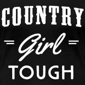 Country Girl Tough T-Shirts - Women's Premium T-Shirt