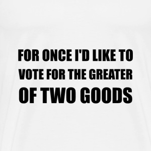 Vote Greater Two Goods - Men's Premium T-Shirt